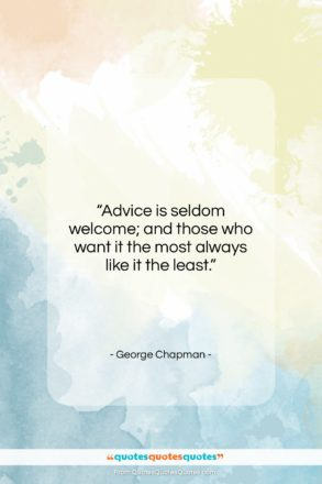 """George Chapman quote: """"Advice is seldom welcome; and those who…""""- at QuotesQuotesQuotes.com"""