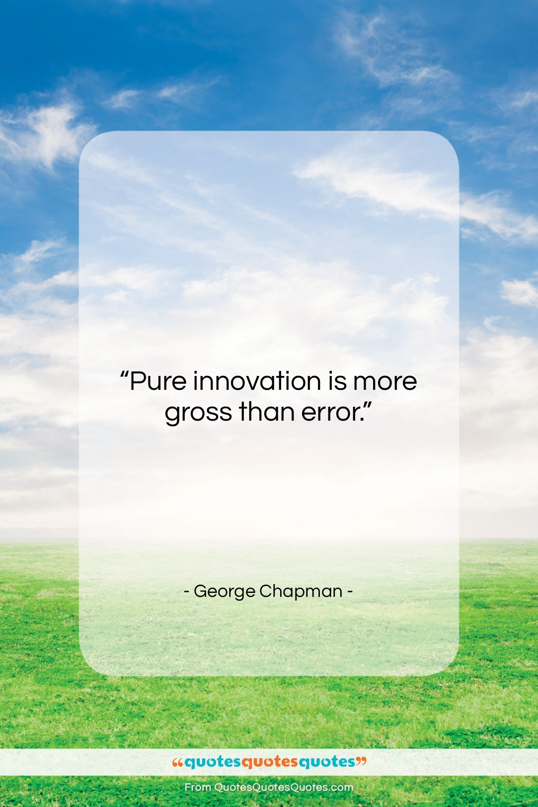 """George Chapman quote: """"Pure innovation is more gross than error….""""- at QuotesQuotesQuotes.com"""