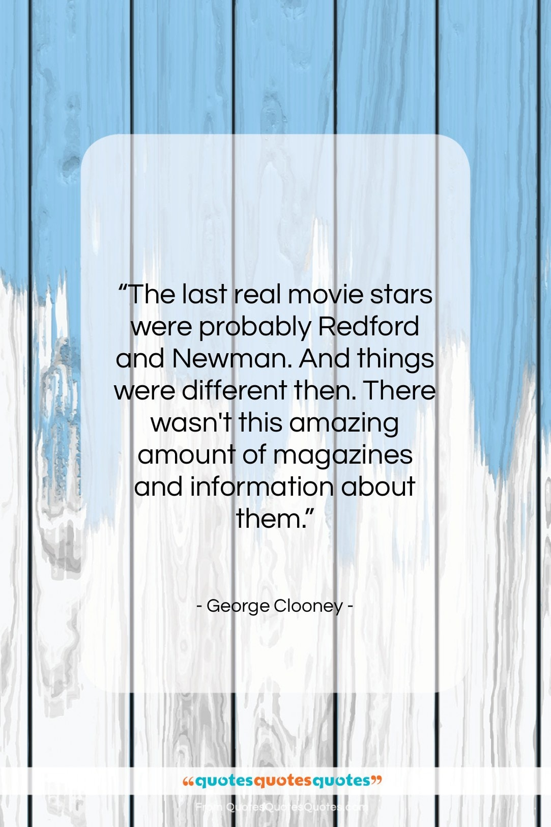 """George Clooney quote: """"The last real movie stars were probably…""""- at QuotesQuotesQuotes.com"""