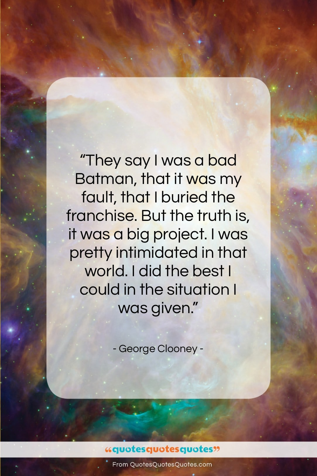 """George Clooney quote: """"They say I was a bad Batman,…""""- at QuotesQuotesQuotes.com"""