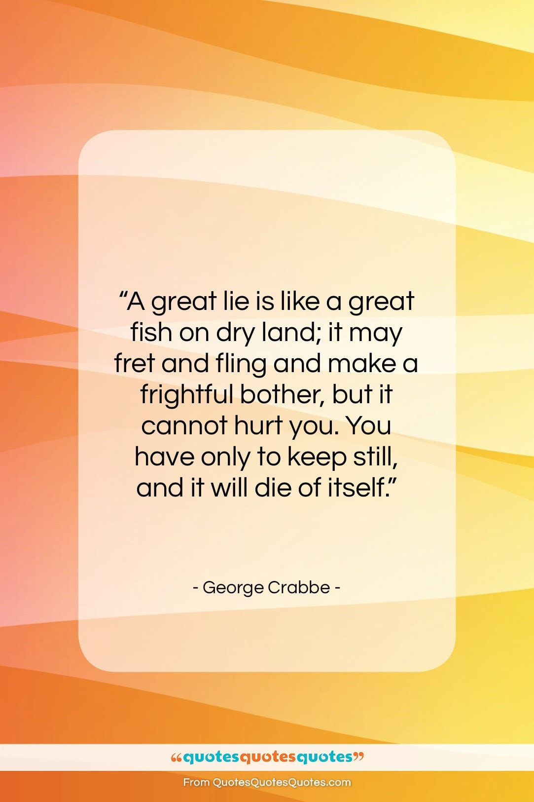 """George Crabbe quote: """"A great lie is like a great…""""- at QuotesQuotesQuotes.com"""