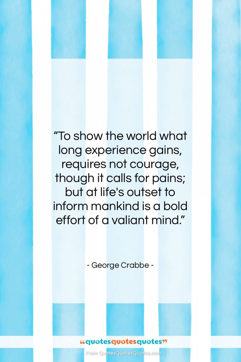 """George Crabbe quote: """"To show the world what long experience…""""- at QuotesQuotesQuotes.com"""
