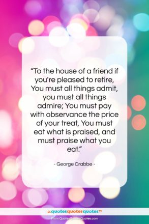 """George Crabbe quote: """"To the house of a friend if…""""- at QuotesQuotesQuotes.com"""