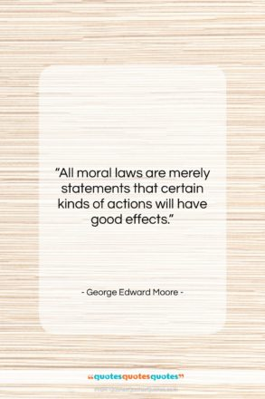 """George Edward Moore quote: """"All moral laws are merely statements that…""""- at QuotesQuotesQuotes.com"""