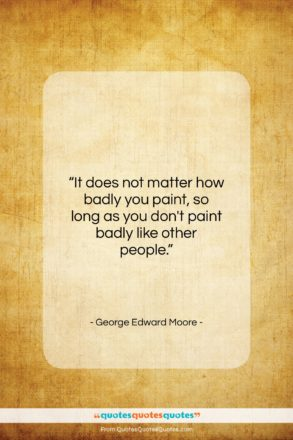 """George Edward Moore quote: """"It does not matter how badly you…""""- at QuotesQuotesQuotes.com"""