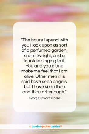 """George Edward Moore quote: """"The hours I spend with you I…""""- at QuotesQuotesQuotes.com"""