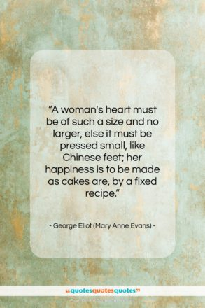 """George Eliot (Mary Anne Evans) quote: """"A woman's heart must be of such…""""- at QuotesQuotesQuotes.com"""