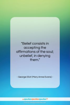 """George Eliot (Mary Anne Evans) quote: """"Belief consists in accepting the affirmations of…""""- at QuotesQuotesQuotes.com"""