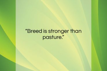 "George Eliot (Mary Anne Evans) quote: ""Breed is stronger than pasture….""- at QuotesQuotesQuotes.com"