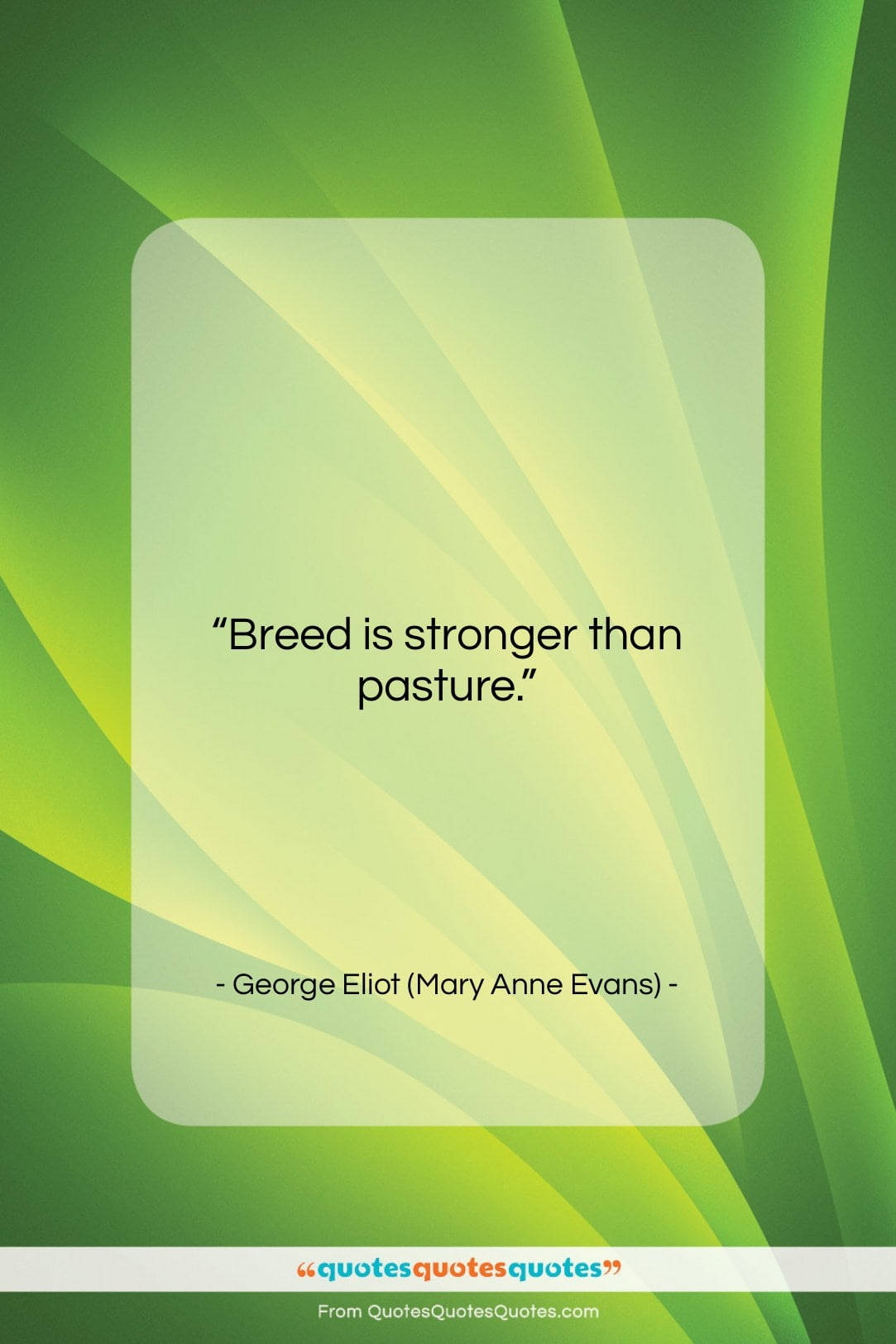 """George Eliot (Mary Anne Evans) quote: """"Breed is stronger than pasture….""""- at QuotesQuotesQuotes.com"""