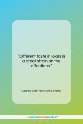 "George Eliot (Mary Anne Evans) quote: ""Different taste in jokes is a great…""- at QuotesQuotesQuotes.com"