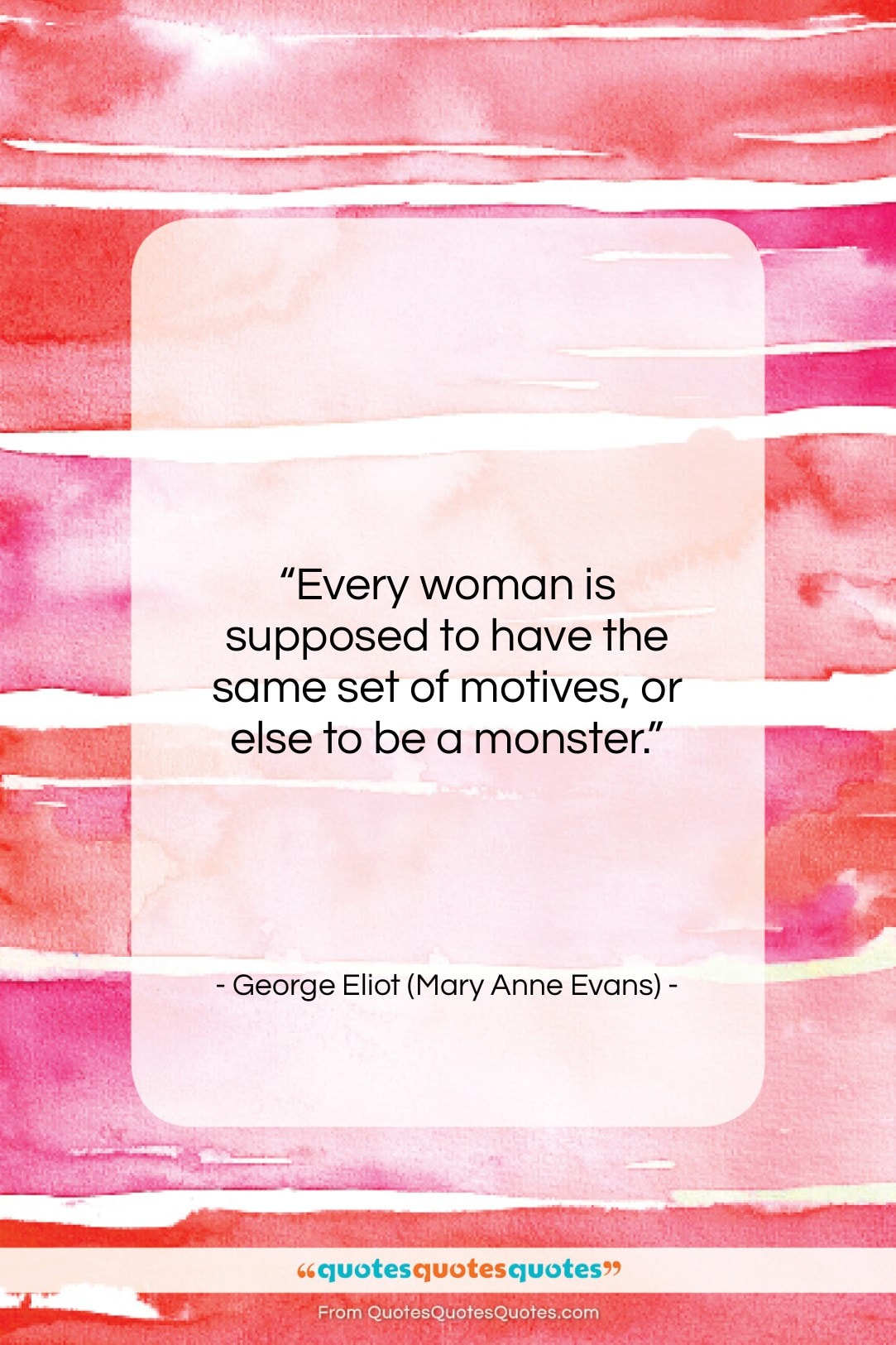 """George Eliot (Mary Anne Evans) quote: """"Every woman is supposed to have the…""""- at QuotesQuotesQuotes.com"""