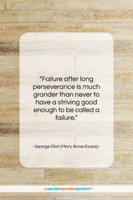 """George Eliot (Mary Anne Evans) quote: """"Failure after long perseverance is much grander…""""- at QuotesQuotesQuotes.com"""