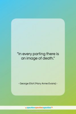 """George Eliot (Mary Anne Evans) quote: """"In every parting there is an image…""""- at QuotesQuotesQuotes.com"""