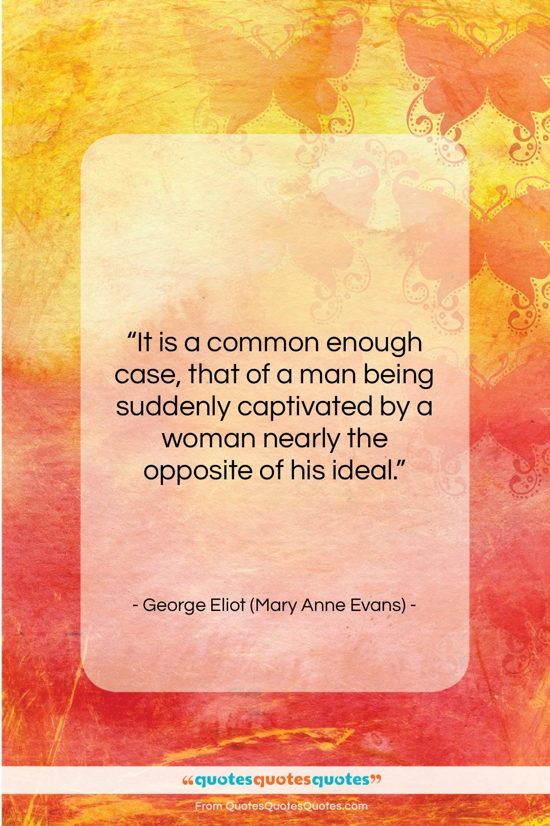 """George Eliot (Mary Anne Evans) quote: """"It is a common enough case, that…""""- at QuotesQuotesQuotes.com"""