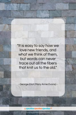 "George Eliot (Mary Anne Evans) quote: ""It is easy to say how we…""- at QuotesQuotesQuotes.com"