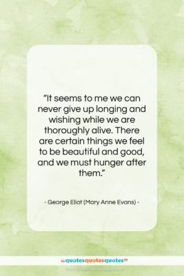 """George Eliot (Mary Anne Evans) quote: """"It seems to me we can never…""""- at QuotesQuotesQuotes.com"""