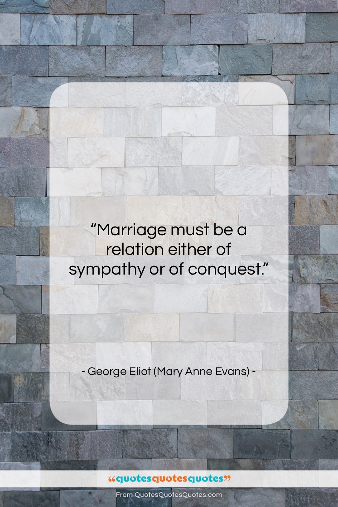 """George Eliot (Mary Anne Evans) quote: """"Marriage must be a relation either of…""""- at QuotesQuotesQuotes.com"""