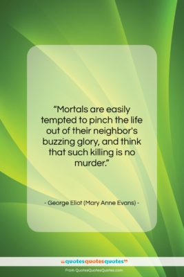 """George Eliot (Mary Anne Evans) quote: """"Mortals are easily tempted to pinch the…""""- at QuotesQuotesQuotes.com"""