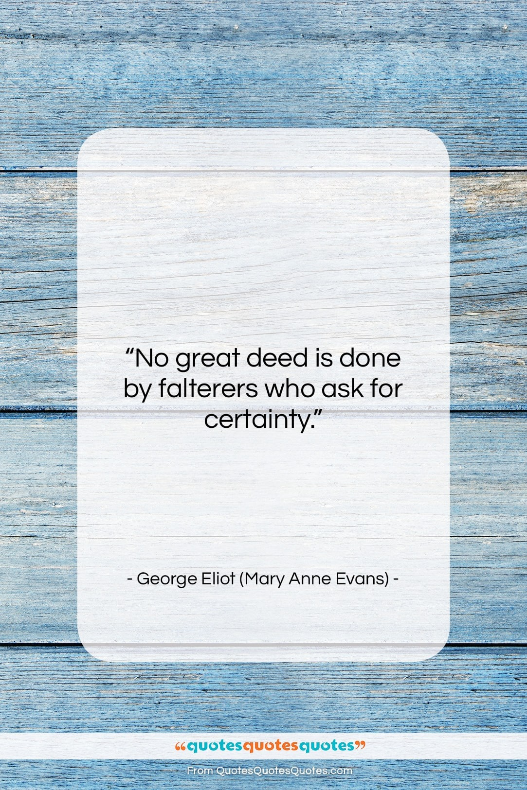 """George Eliot (Mary Anne Evans) quote: """"No great deed is done by falterers…""""- at QuotesQuotesQuotes.com"""