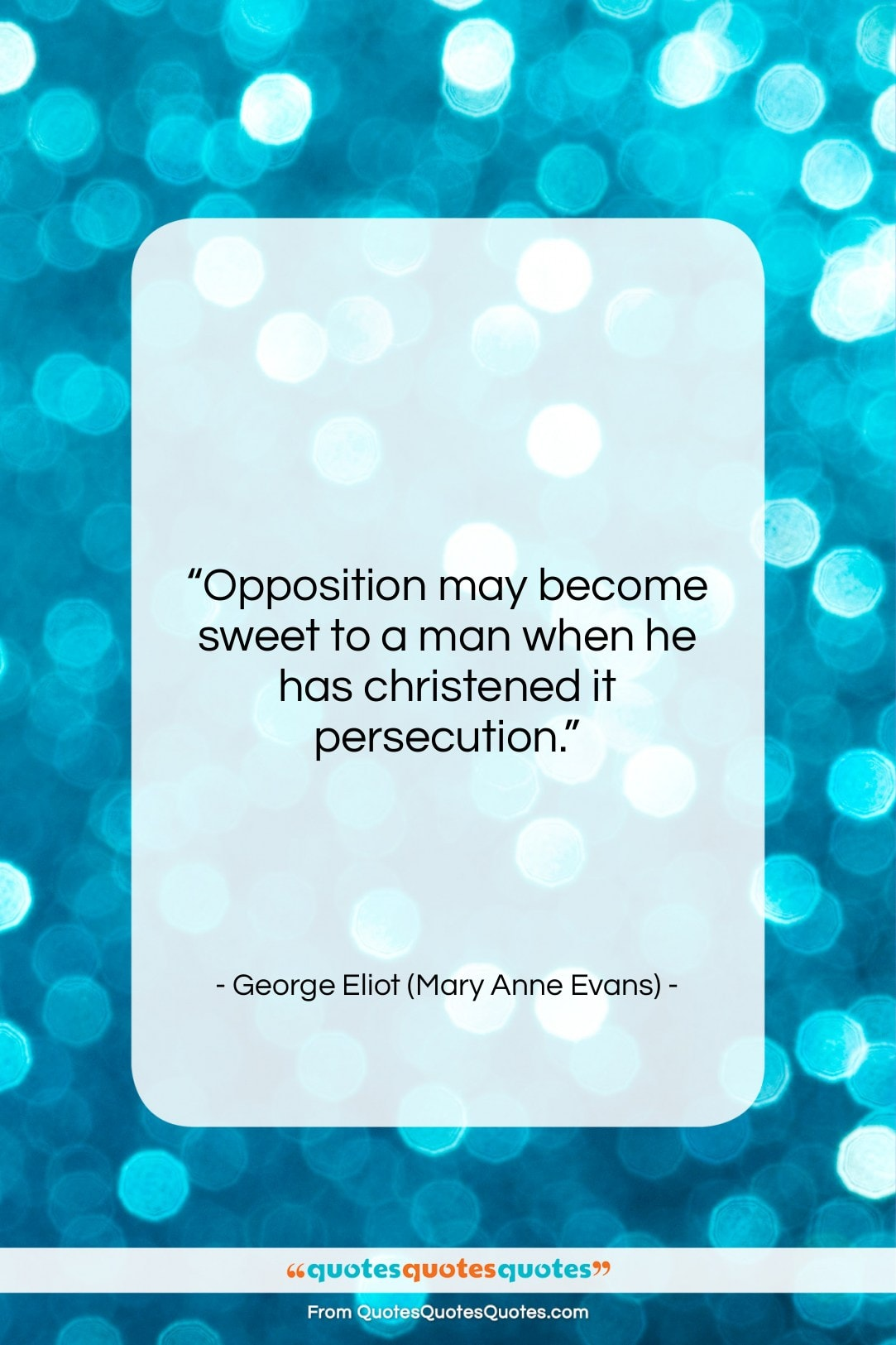 """George Eliot (Mary Anne Evans) quote: """"Opposition may become sweet to a man…""""- at QuotesQuotesQuotes.com"""