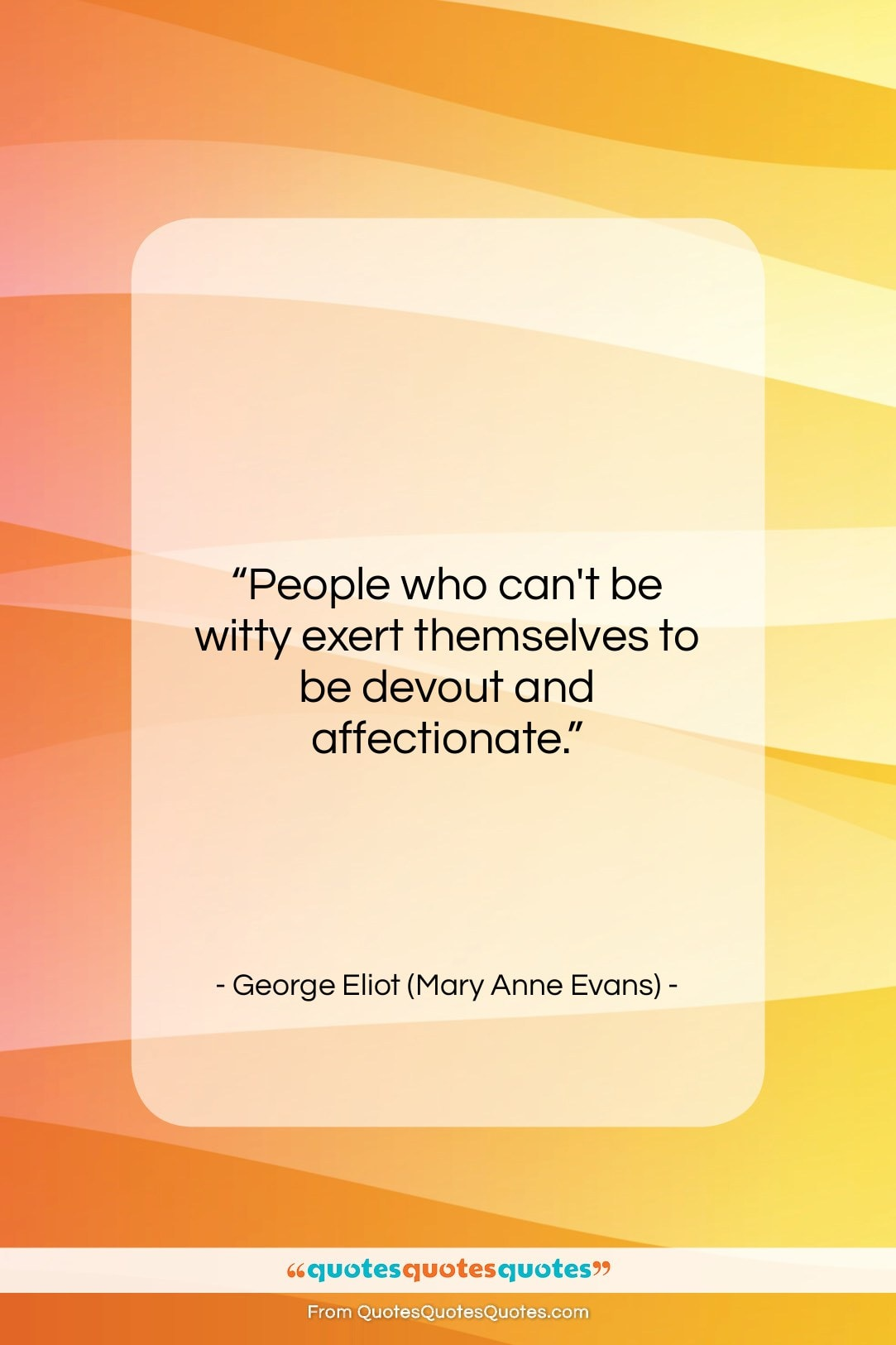 """George Eliot (Mary Anne Evans) quote: """"People who can't be witty exert themselves…""""- at QuotesQuotesQuotes.com"""