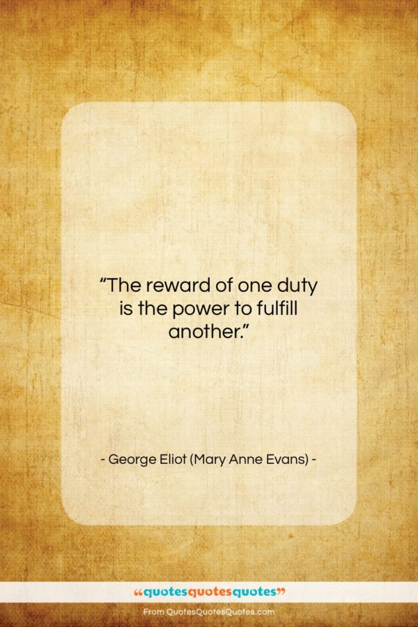 """George Eliot (Mary Anne Evans) quote: """"The reward of one duty is the…""""- at QuotesQuotesQuotes.com"""