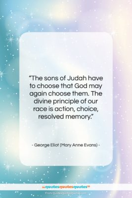 """George Eliot (Mary Anne Evans) quote: """"The sons of Judah have to choose…""""- at QuotesQuotesQuotes.com"""
