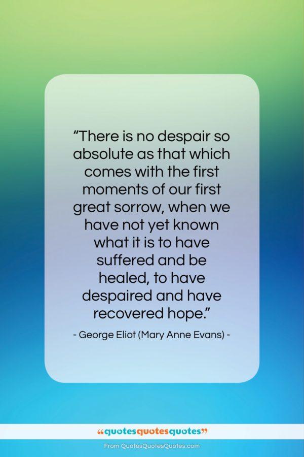 """George Eliot (Mary Anne Evans) quote: """"There is no despair so absolute as…""""- at QuotesQuotesQuotes.com"""