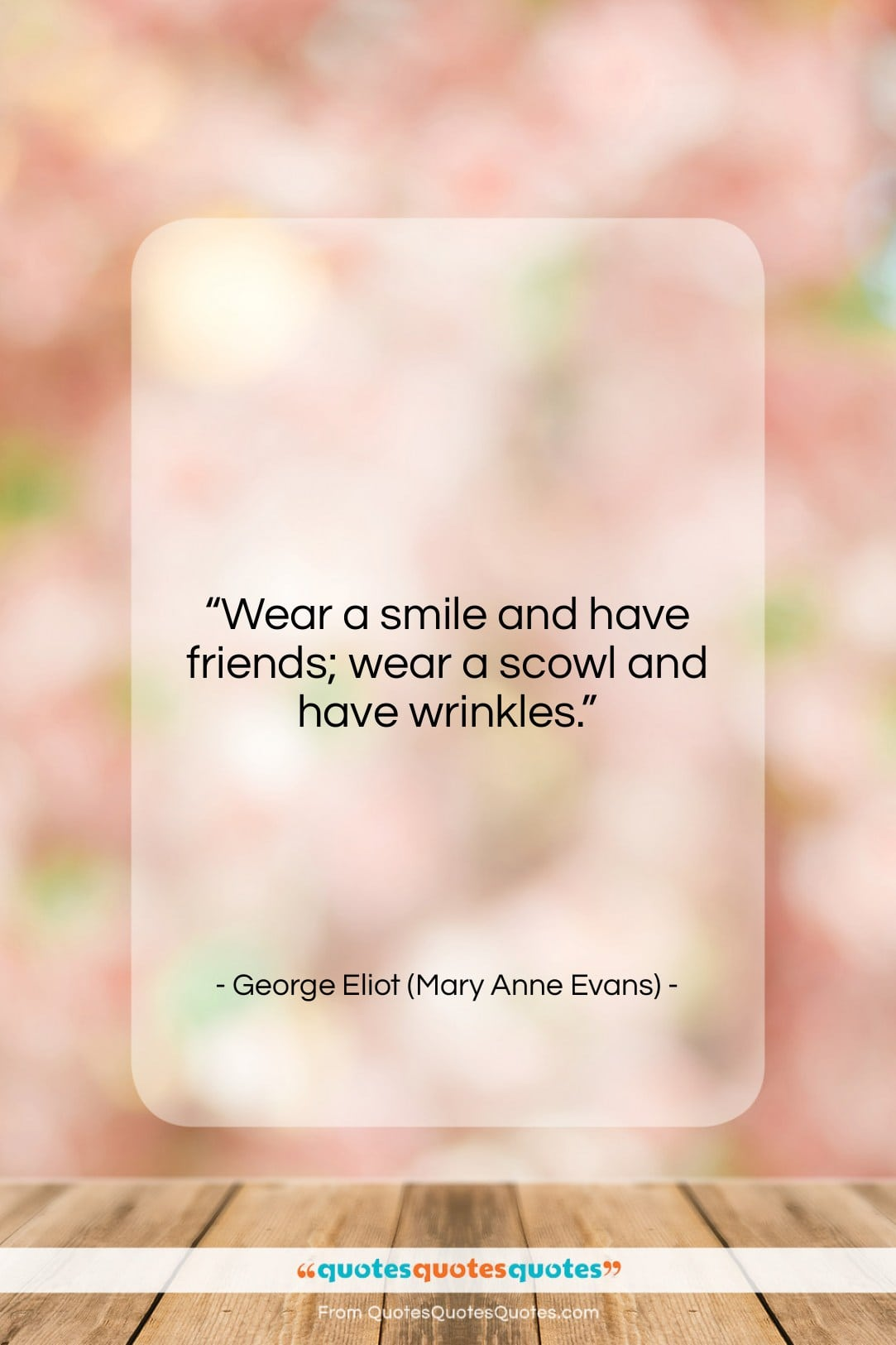 """George Eliot (Mary Anne Evans) quote: """"Wear a smile and have friends; wear…""""- at QuotesQuotesQuotes.com"""