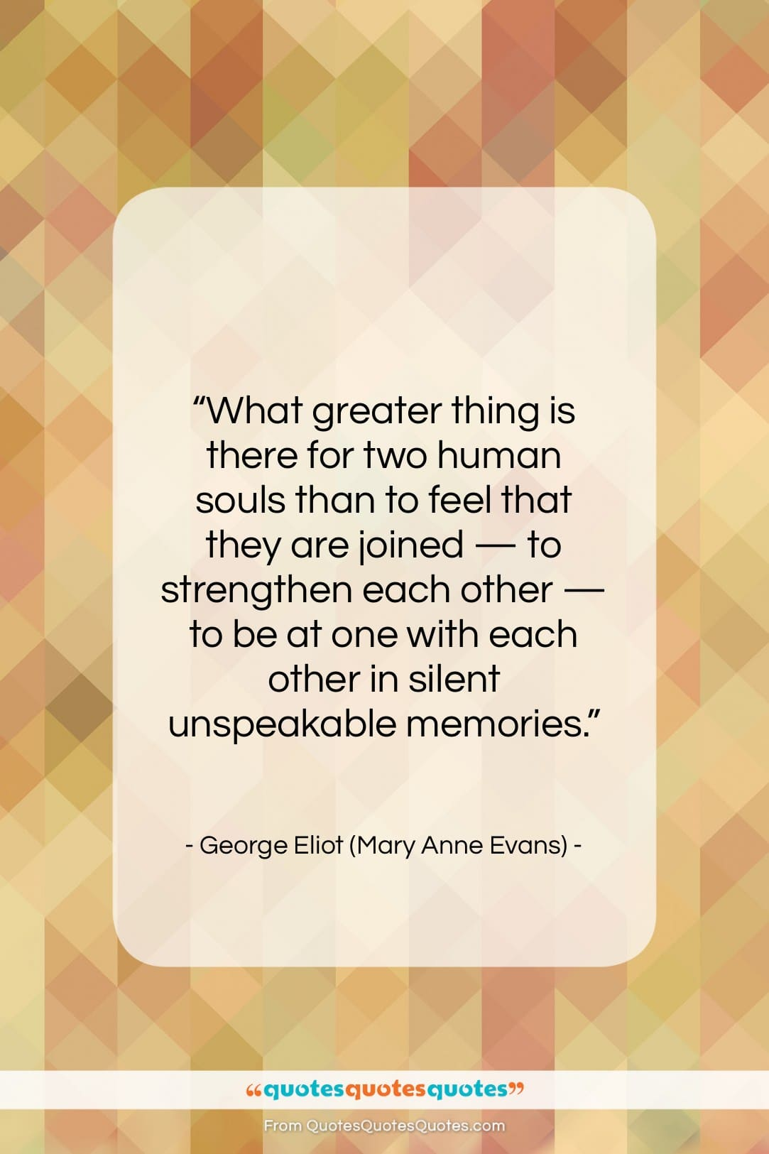 """George Eliot (Mary Anne Evans) quote: """"What greater thing is there for two…""""- at QuotesQuotesQuotes.com"""