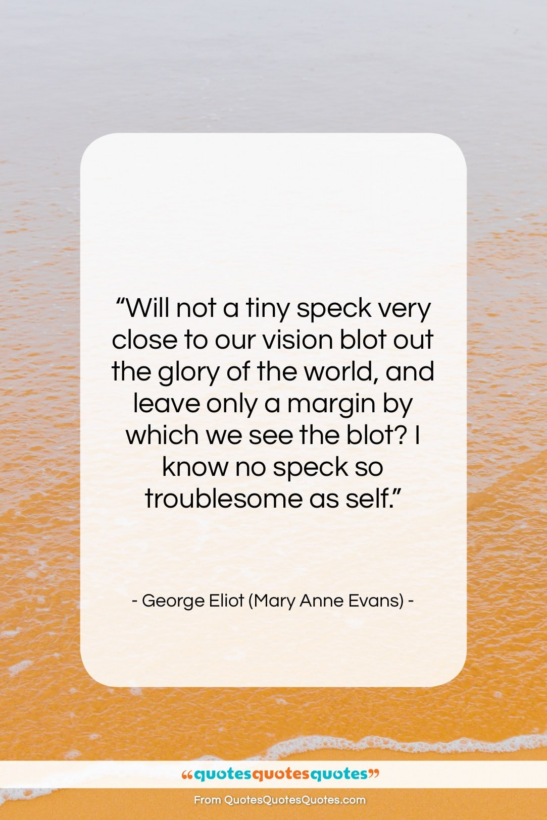 "George Eliot (Mary Anne Evans) quote: ""Will not a tiny speck very close…""- at QuotesQuotesQuotes.com"
