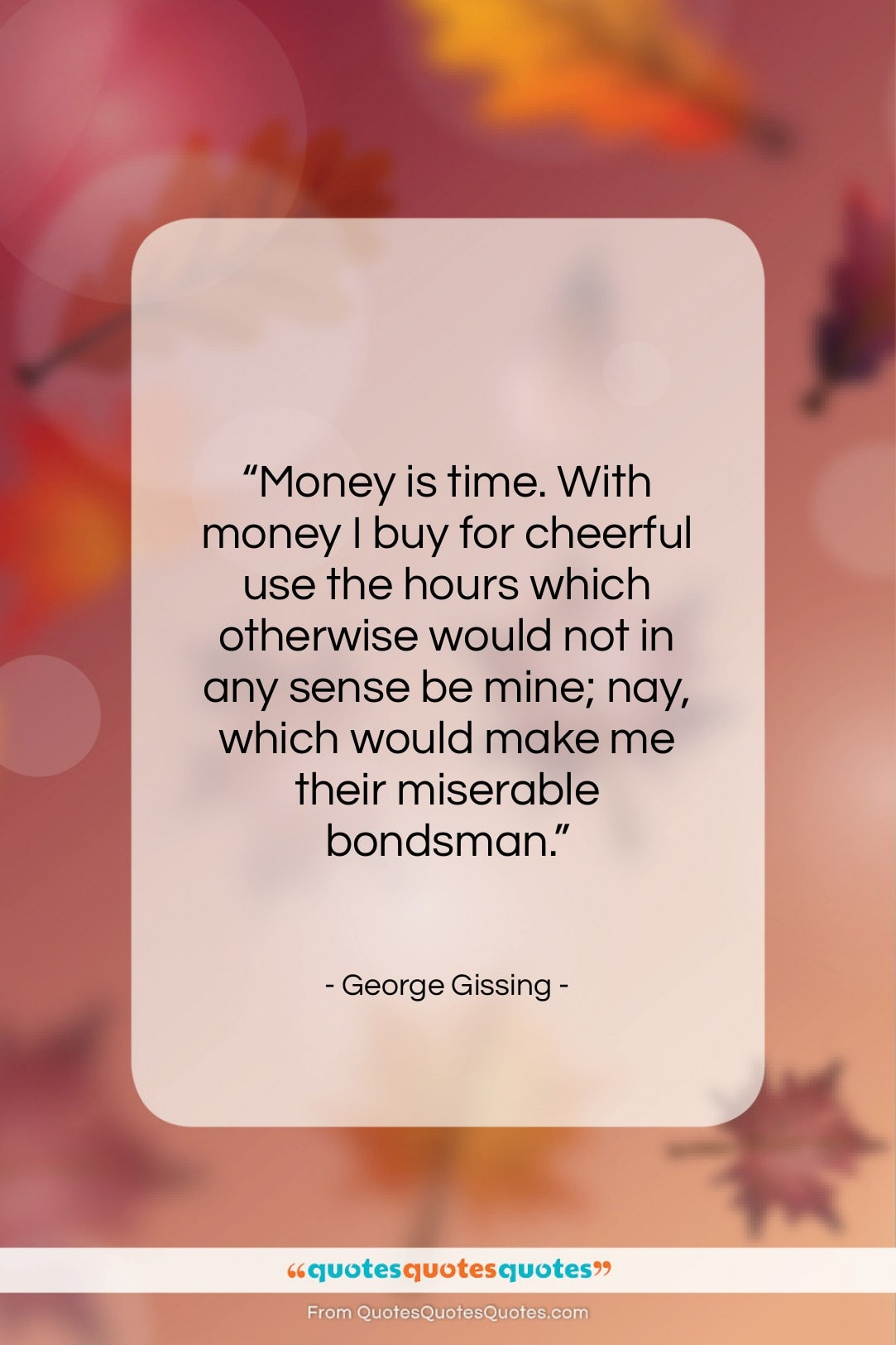 """George Gissing quote: """"Money is time. With money I buy…""""- at QuotesQuotesQuotes.com"""