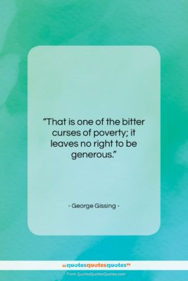"""George Gissing quote: """"That is one of the bitter curses…""""- at QuotesQuotesQuotes.com"""