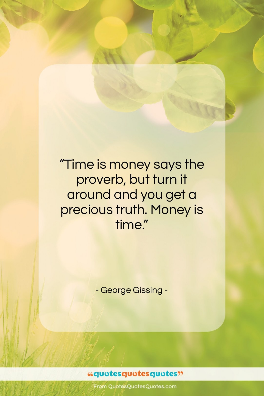 """George Gissing quote: """"Time is money says the proverb, but…""""- at QuotesQuotesQuotes.com"""