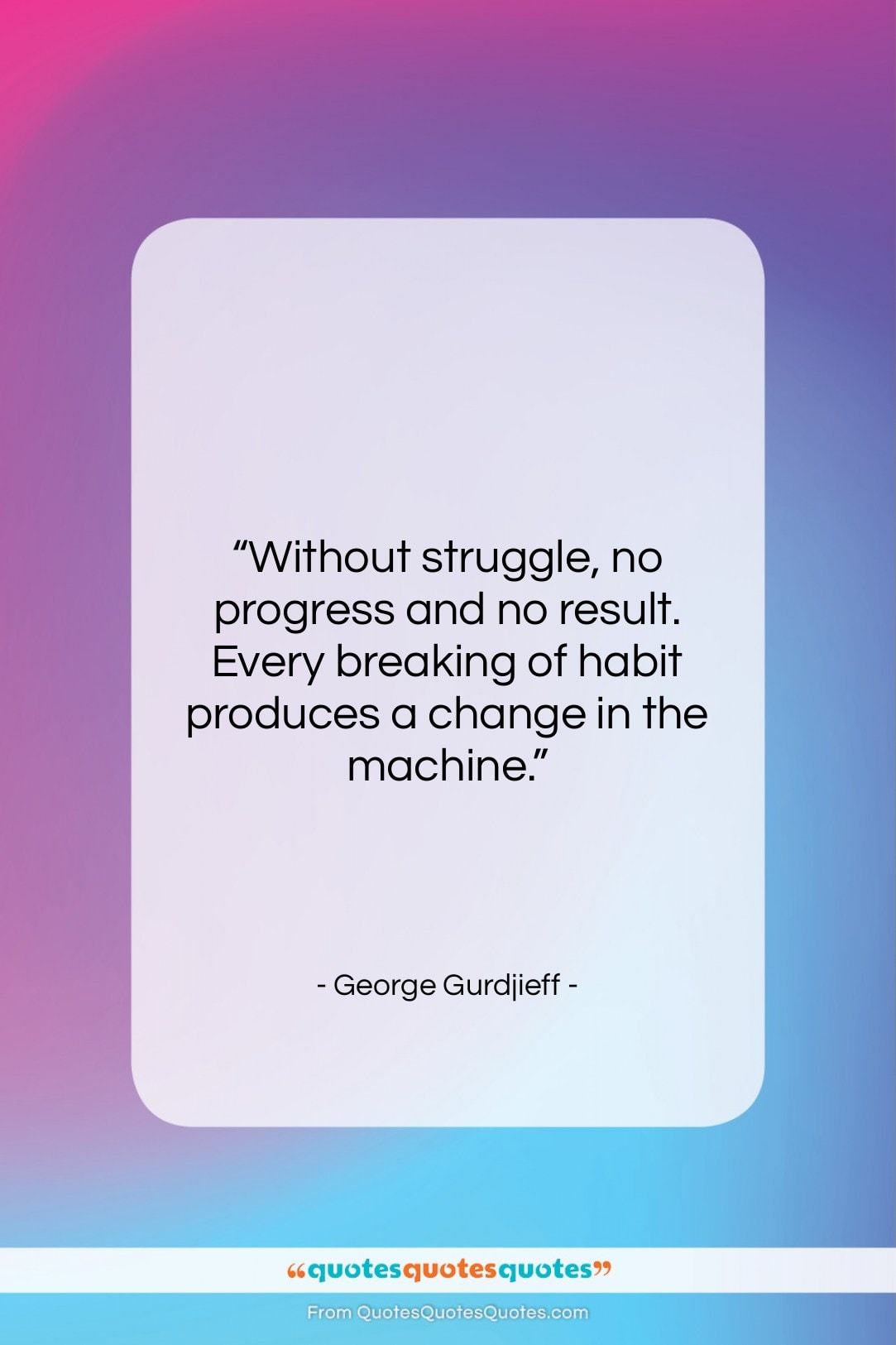 """George Gurdjieff quote: """"Without struggle, no progress and no result….""""- at QuotesQuotesQuotes.com"""