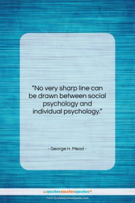 """George H. Mead quote: """"No very sharp line can be drawn…""""- at QuotesQuotesQuotes.com"""