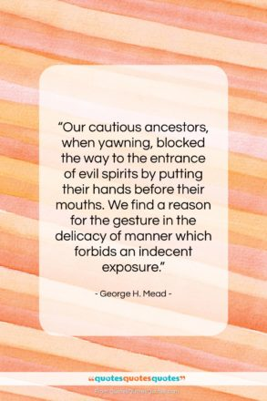 """George H. Mead quote: """"Our cautious ancestors, when yawning, blocked the…""""- at QuotesQuotesQuotes.com"""