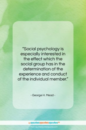 """George H. Mead quote: """"Social psychology is especially interested in the…""""- at QuotesQuotesQuotes.com"""