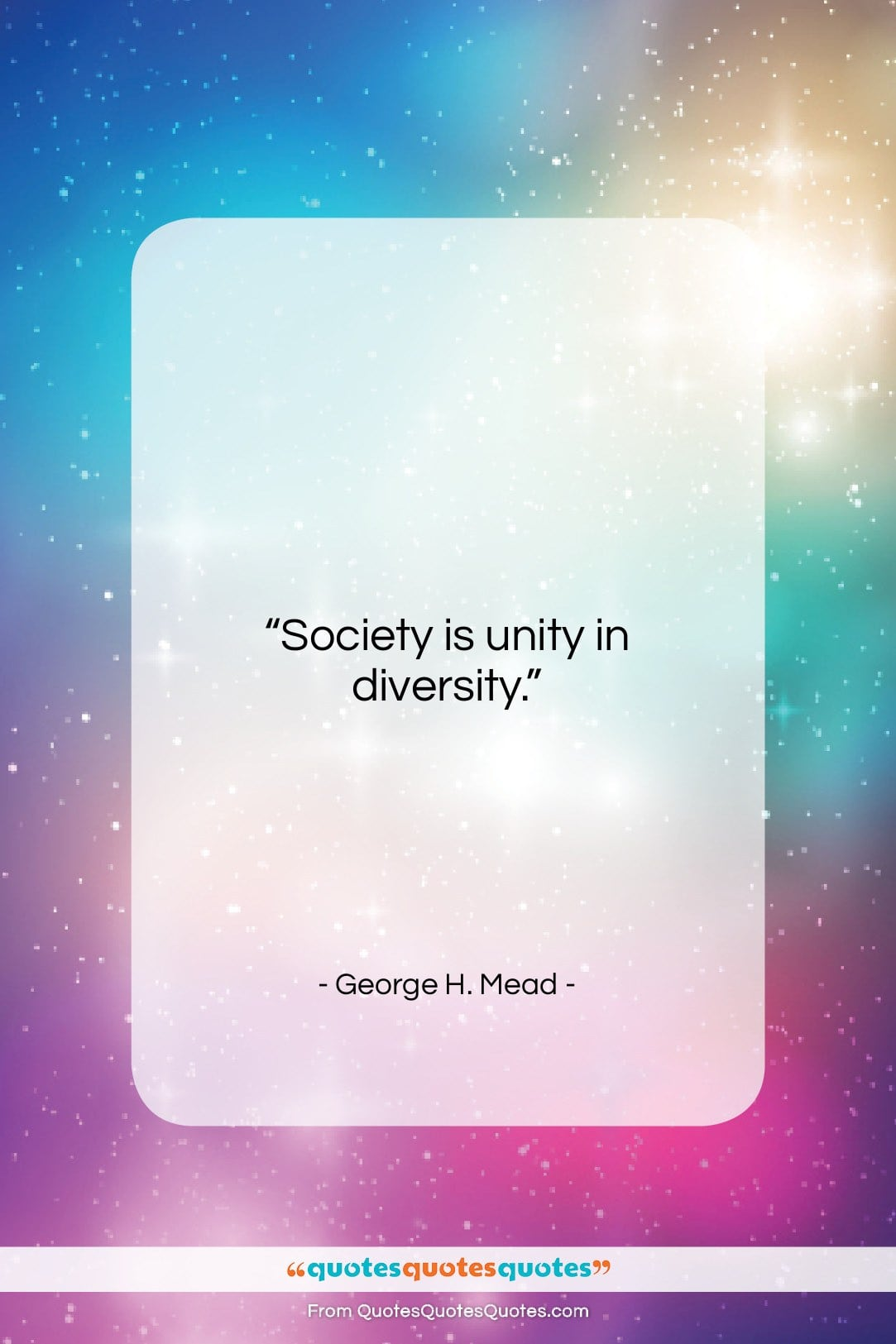 """George H. Mead quote: """"Society is unity in diversity….""""- at QuotesQuotesQuotes.com"""