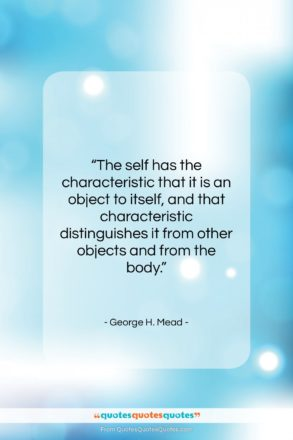 """George H. Mead quote: """"The self has the characteristic that it…""""- at QuotesQuotesQuotes.com"""