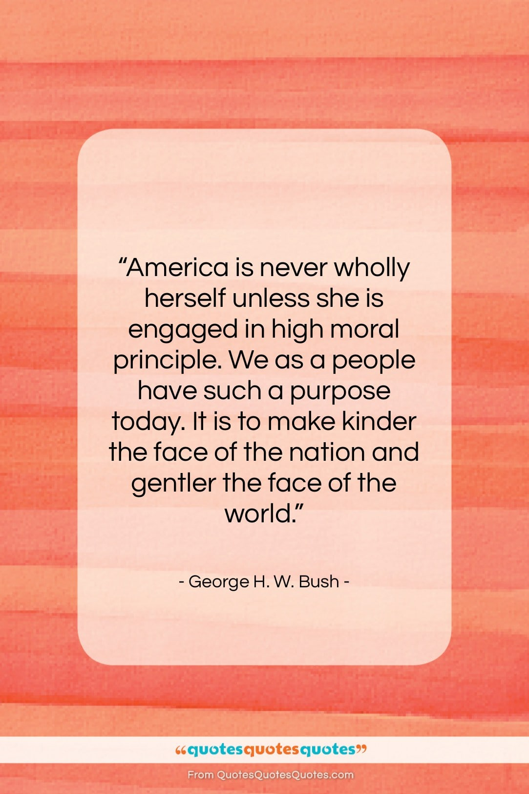 """George H. W. Bush quote: """"America is never wholly herself unless she…""""- at QuotesQuotesQuotes.com"""