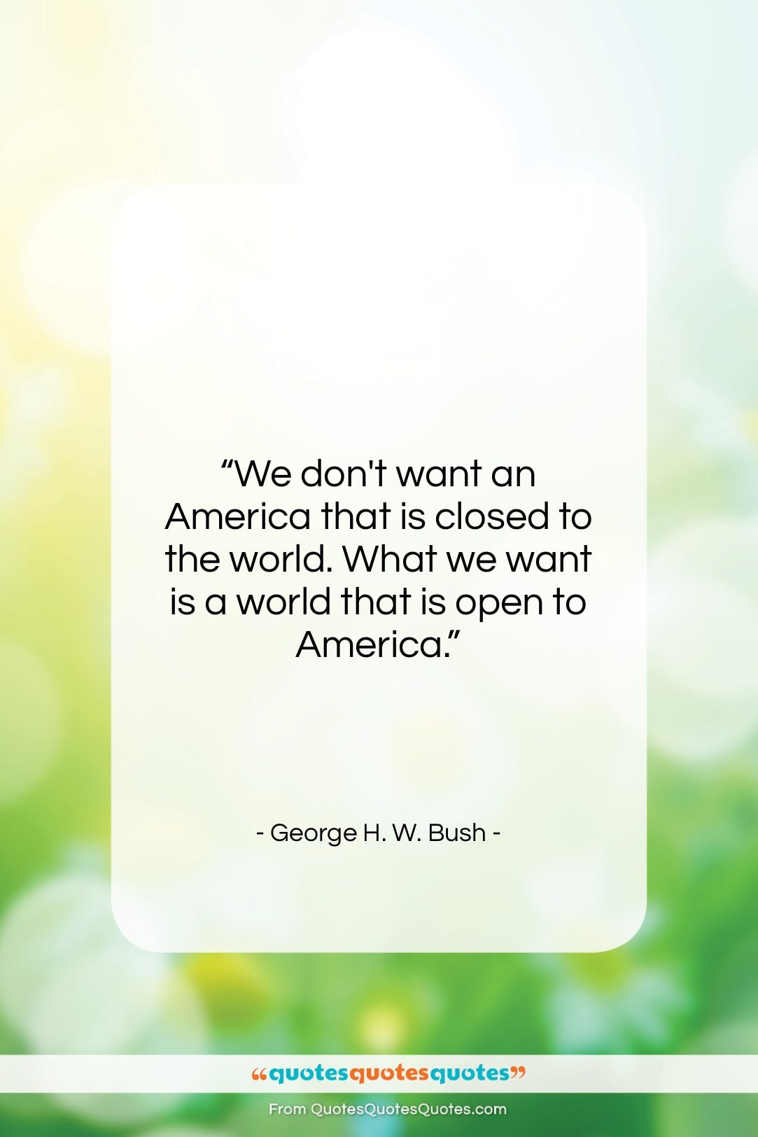 """George H. W. Bush quote: """"We don't want an America that is…""""- at QuotesQuotesQuotes.com"""