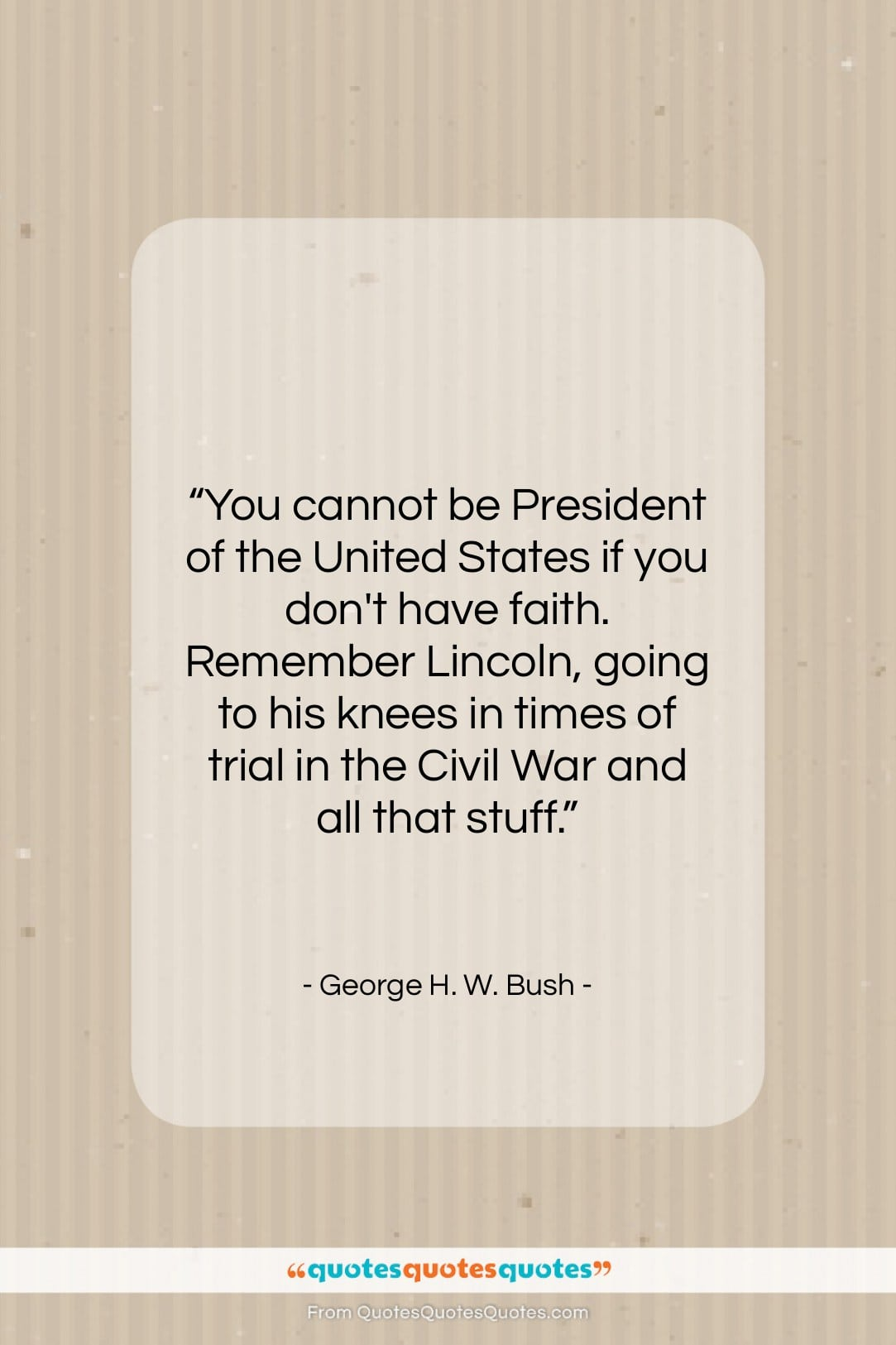 """George H. W. Bush quote: """"You cannot be President of the United…""""- at QuotesQuotesQuotes.com"""