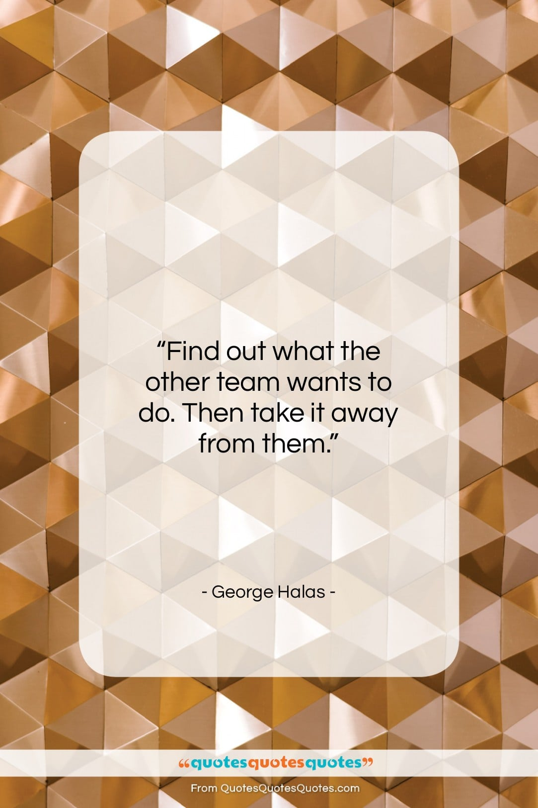 """George Halas quote: """"Find out what the other team wants…""""- at QuotesQuotesQuotes.com"""