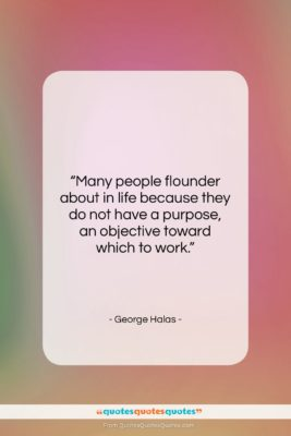"""George Halas quote: """"Many people flounder about in life because…""""- at QuotesQuotesQuotes.com"""