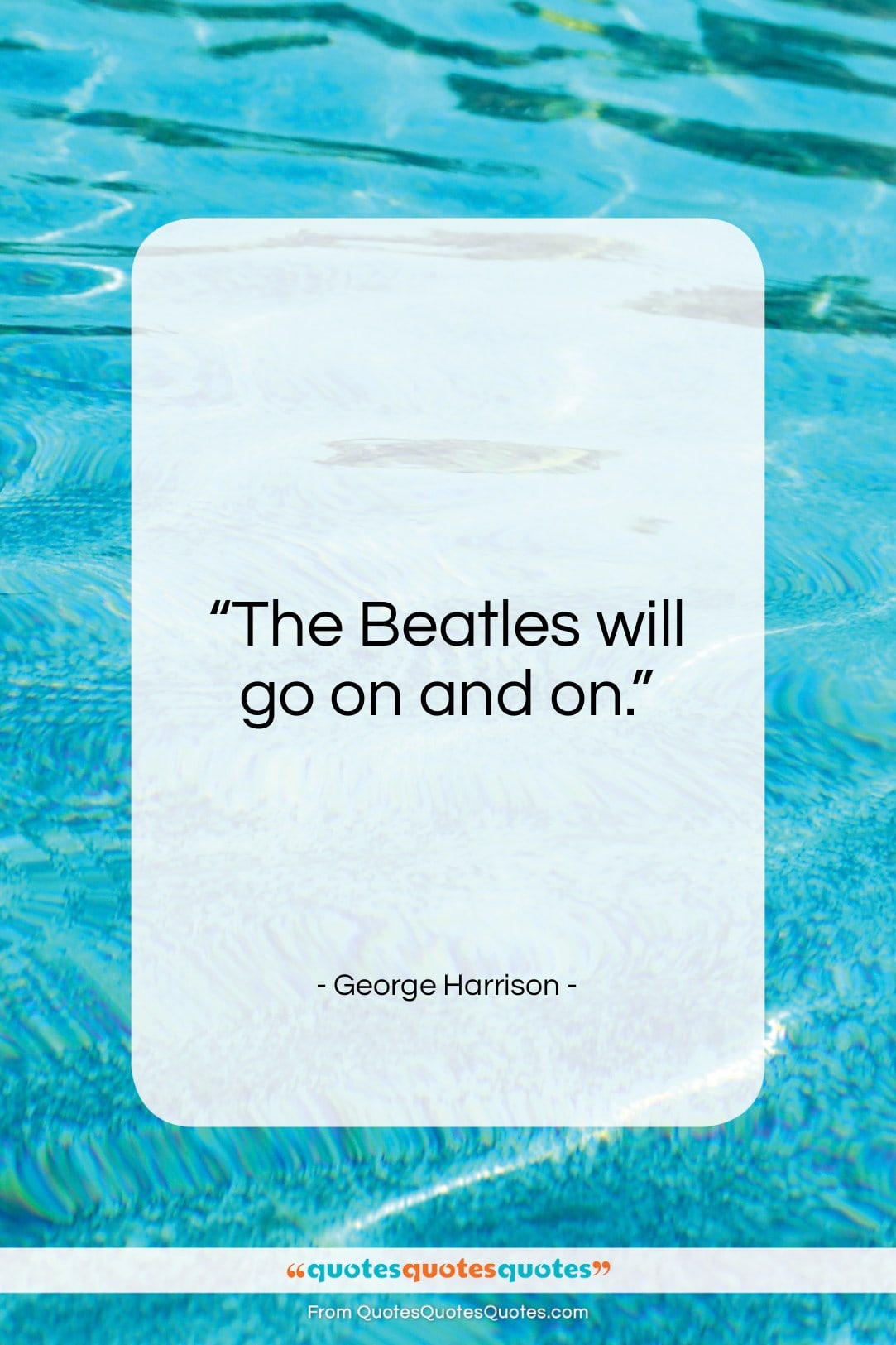 """George Harrison quote: """"The Beatles will go on and on…""""- at QuotesQuotesQuotes.com"""