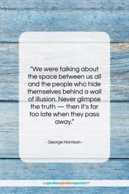 """George Harrison quote: """"We were talking about the space between…""""- at QuotesQuotesQuotes.com"""