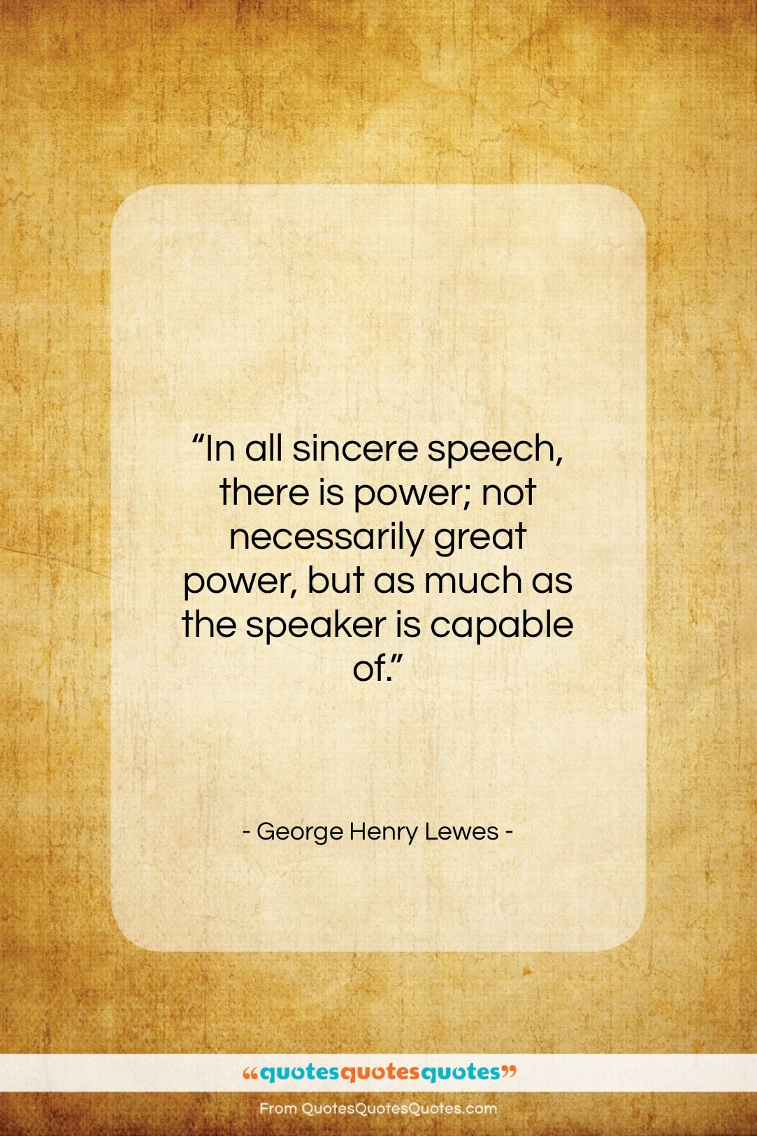 """George Henry Lewes quote: """"In all sincere speech, there is power;…""""- at QuotesQuotesQuotes.com"""