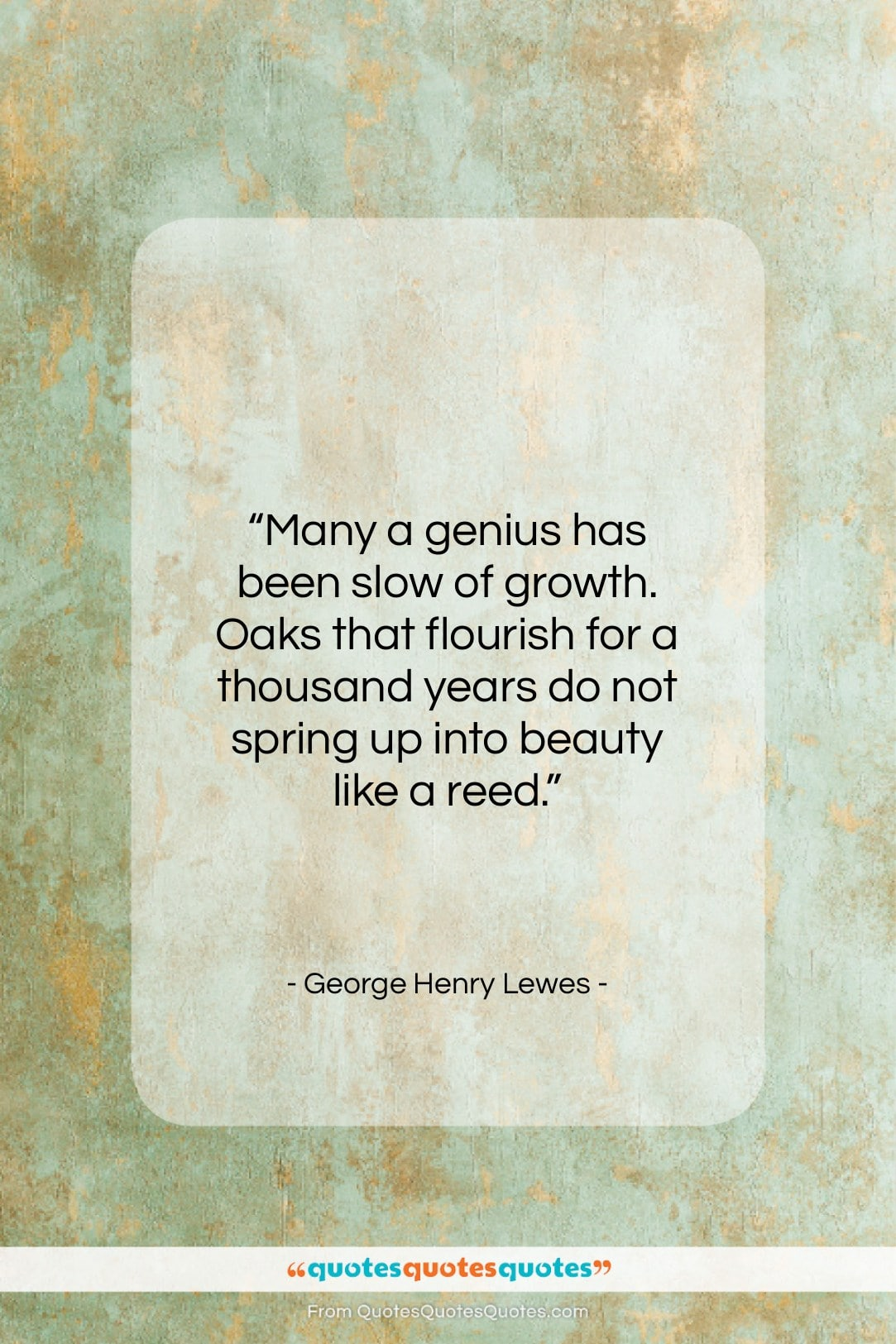 "George Henry Lewes quote: ""Many a genius has been slow of…""- at QuotesQuotesQuotes.com"